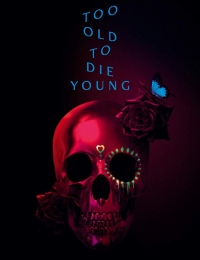 Watch Movie too-old-to-die-young-season-1